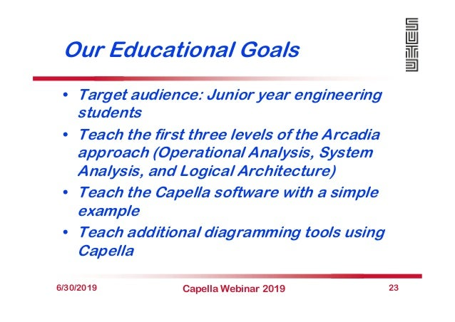 Our Educational Goals • Target audience: Junior year engineering students • Teach the first three levels of the Arcadia ap...