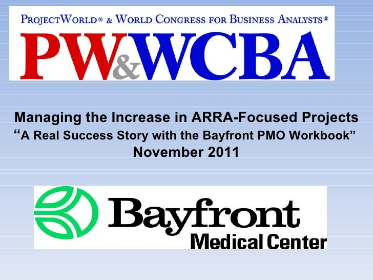 """Managing the Increase in ARRA-Focused Projects """" A Real Success Story with the Bayfront PMO Workbook""""  November 2011"""