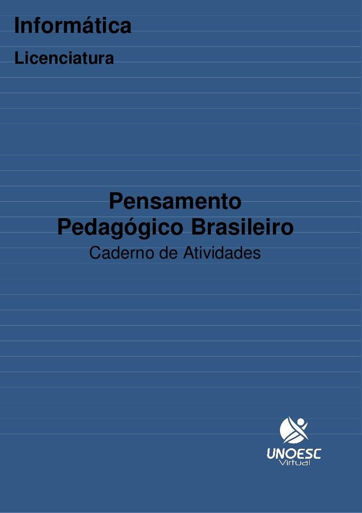 InformáticaLicenciatura         Pensamento     Pedagógico Brasileiro        Caderno de Atividades