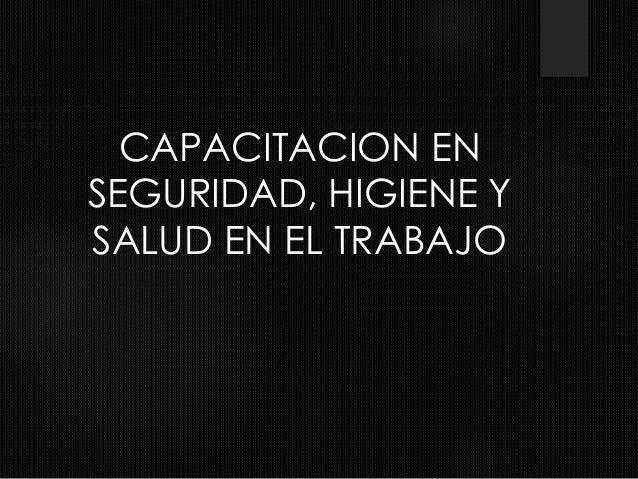 CAPACITACION EN SEGURIDAD, HIGIENE Y SALUD EN EL TRABAJO