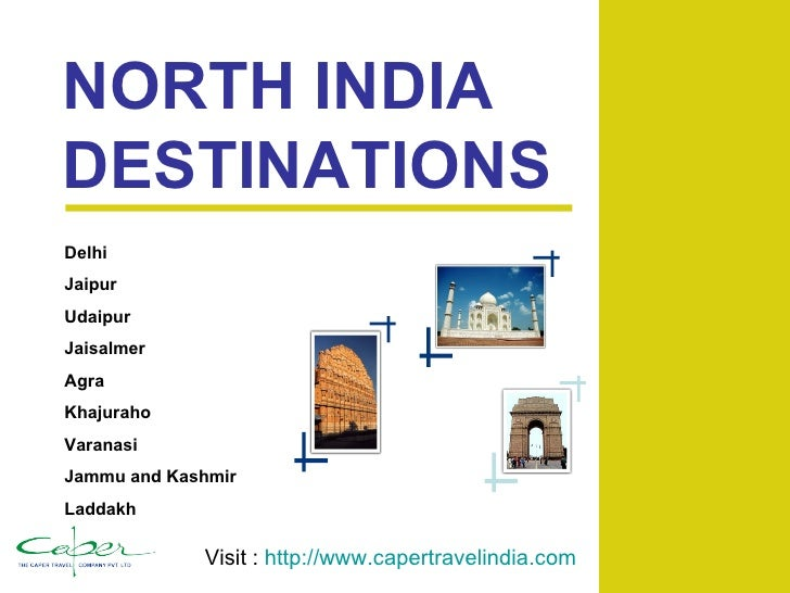 NORTH INDIA DESTINATIONS Delhi Jaipur Udaipur Jaisalmer Agra Khajuraho Varanasi Jammu and Kashmir Laddakh Visit :  http://...