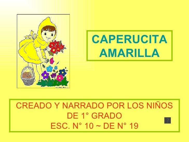 CAPERUCITA AMARILLA CREADO Y NARRADO POR LOS NIÑOS DE 1° GRADO ESC. N° 10 ~ DE N° 19