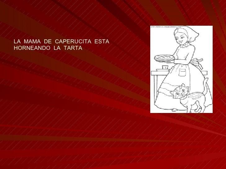 LA  MAMA  DE  CAPERUCITA  ESTA  HORNEANDO  LA  TARTA