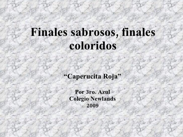 """Finales sabrosos, finales coloridos """" Caperucita Roja"""" Por 3ro. Azul Colegio Newlands 2009"""
