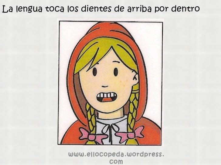 La lengua toca los dientes de arriba por dentro www.ellocopeda.wordpress.com