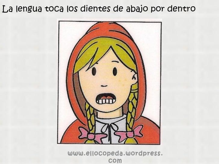 La lengua toca los dientes de abajo por dentro www.ellocopeda.wordpress.com