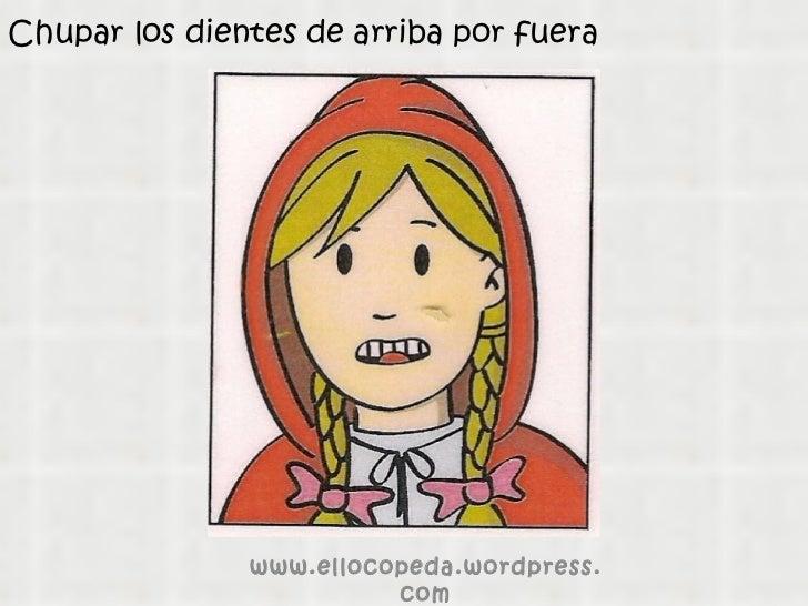 Chupar los dientes de arriba por fuera www.ellocopeda.wordpress.com