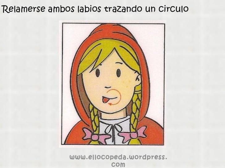 Relamerse ambos labios trazando un circulo www.ellocopeda.wordpress.com