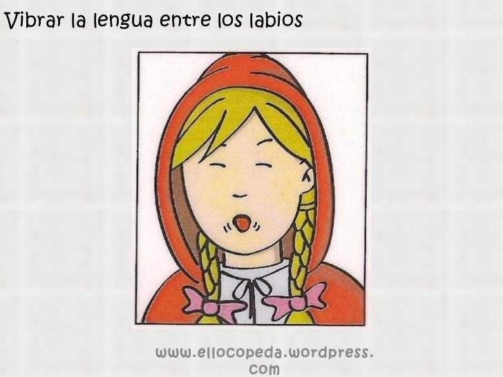 Vibrar la lengua entre los labios www.ellocopeda.wordpress.com