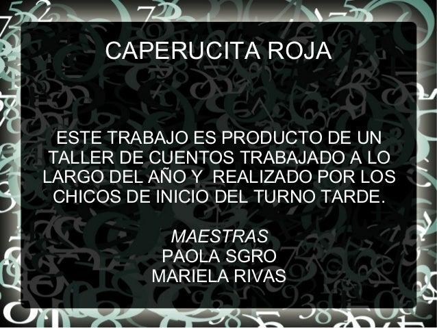 CAPERUCITA ROJA  ESTE TRABAJO ES PRODUCTO DE UN TALLER DE CUENTOS TRABAJADO A LO LARGO DEL AÑO Y REALIZADO POR LOS CHICOS ...