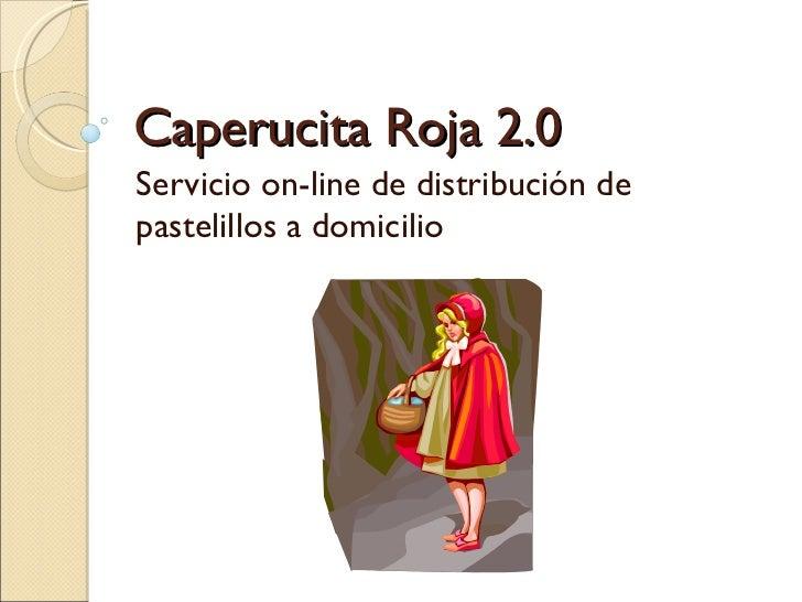 Caperucita Roja 2.0 Servicio on-line de distribución de pastelillos a domicilio