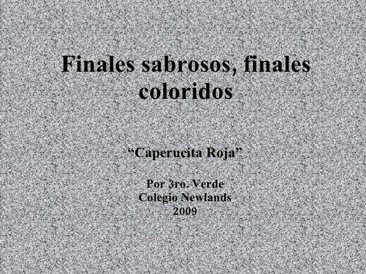 """Finales sabrosos, finales coloridos """" Caperucita Roja"""" Por 3ro. Verde Colegio Newlands 2009"""