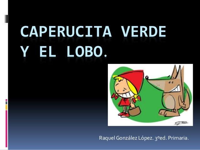 CAPERUCITA VERDE Y EL LOBO. Raquel González López. 3ºed. Primaria.