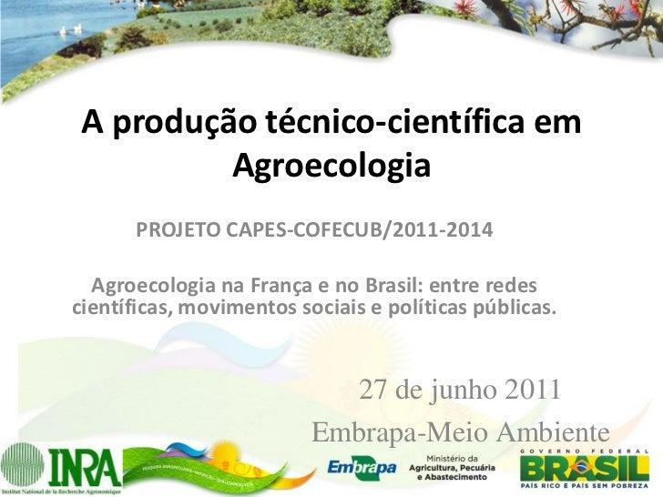 A produção técnico-científica em          Agroecologia       PROJETO CAPES-COFECUB/2011-2014  Agroecologia na França e no ...