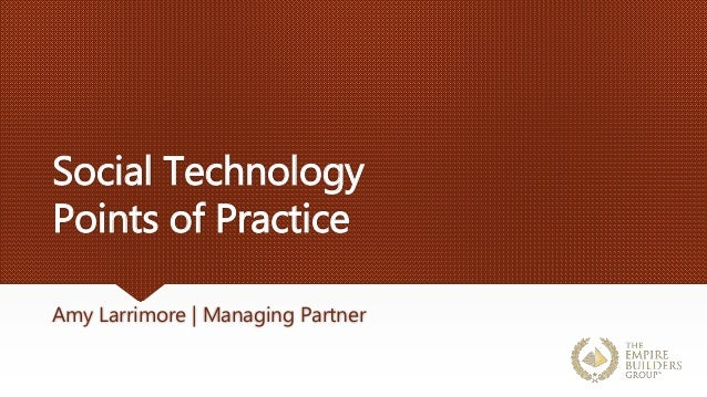 Social Technology Points of Practice Amy Larrimore | Managing Partner