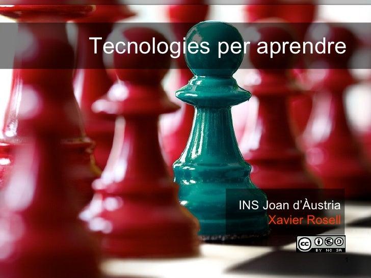 Tecnologies per aprendre   INS Joan d'Àustria Xavier Rosell