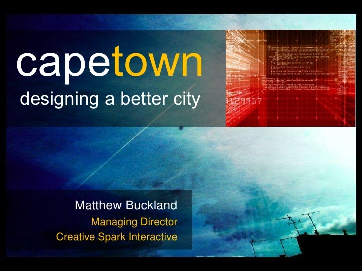 capetowndesigning a better city       Matthew Buckland           Managing Director    Creative Spark Interactive          ...
