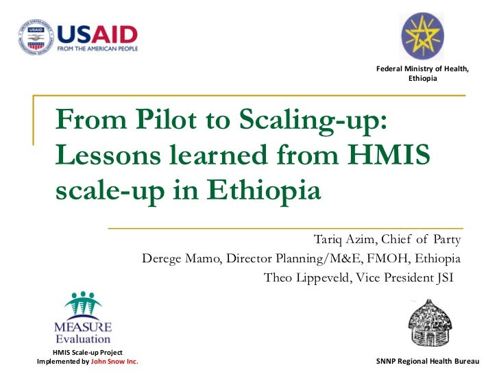 From Pilot to Scaling-up: Lessons learned from HMIS scale-up in Ethiopia Tariq Azim, Chief of Party Derege Mamo, Director ...