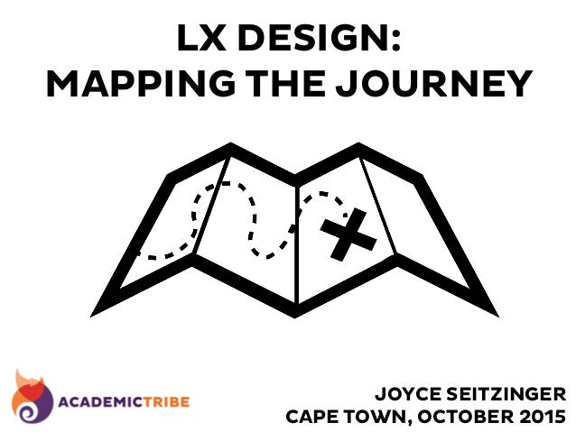 LX DESIGN: MAPPING THE JOURNEY JOYCE SEITZINGER CAPE TOWN, OCTOBER 2015