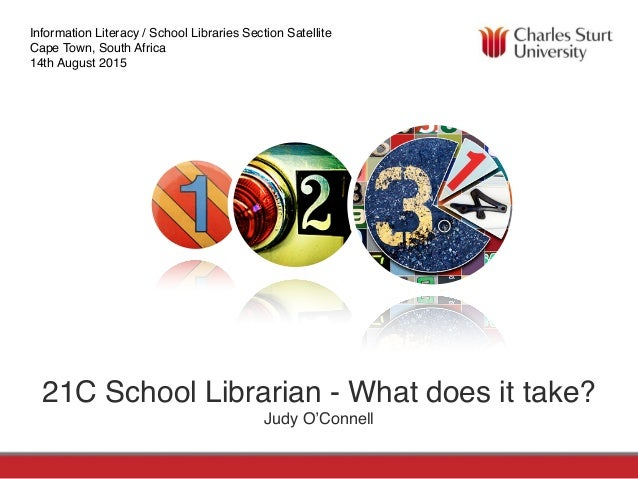 FACULTY OF EDUCATIONSCHOOL OF INFORMATION STUDIES 21C School Librarian - What does it take? Judy O'Connell Information Lit...