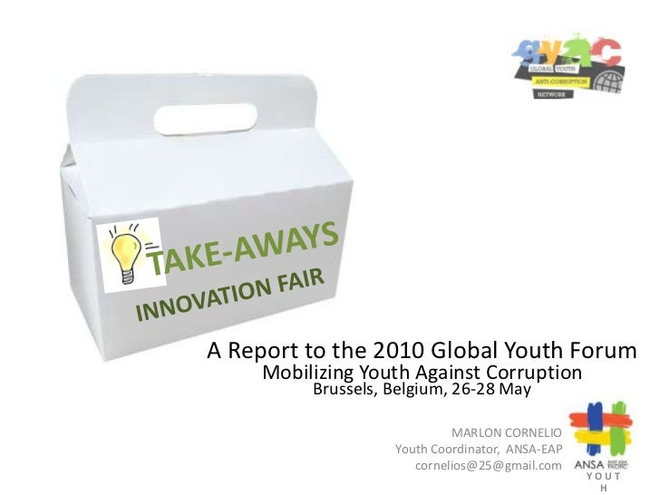 TAKE-AWAYS<br />INNOVATION FAIR<br />A Report to the 2010 Global Youth Forum<br />Mobilizing Youth Against Corruption<br /...