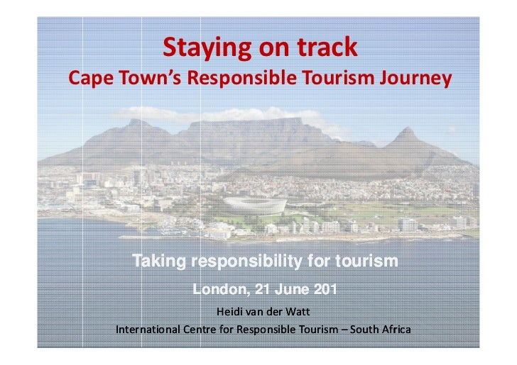 Staying on trackCape Town's Responsible Tourism Journey       Taking responsibility for tourism                   London, ...