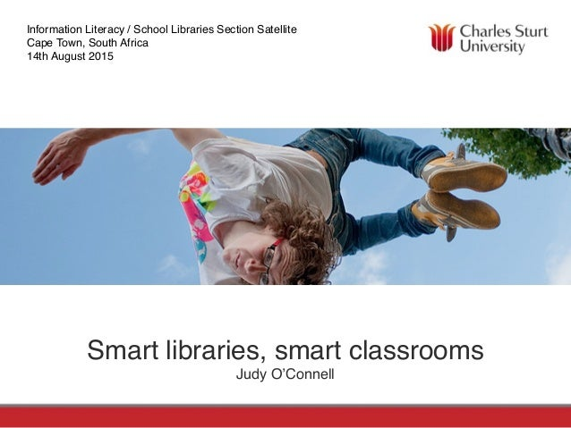 FACULTY OF EDUCATIONSCHOOL OF INFORMATION STUDIES Smart libraries, smart classrooms Judy O'Connell Information Literacy / ...