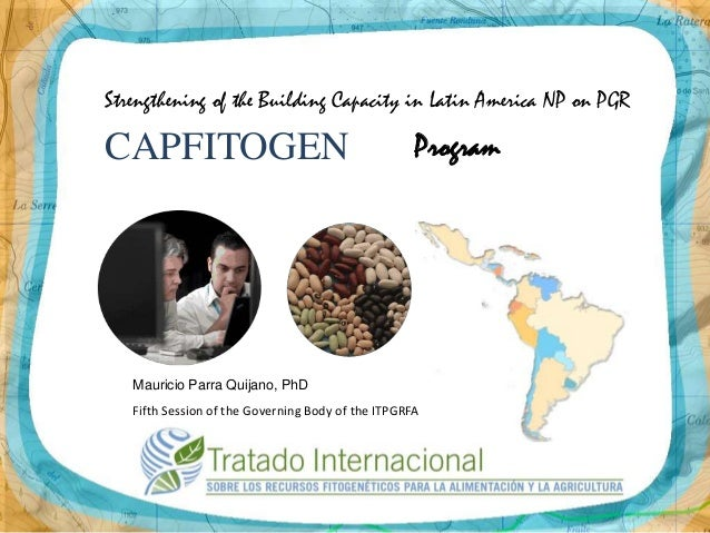 Strengthening of the Building Capacity in Latin America NP on PGR CAPFITOGEN Mauricio Parra Quijano, PhD Fifth Session of ...