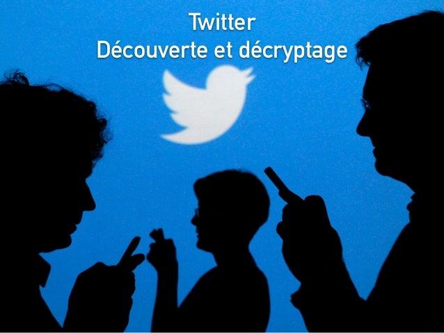 Twitter Découverte et décryptage