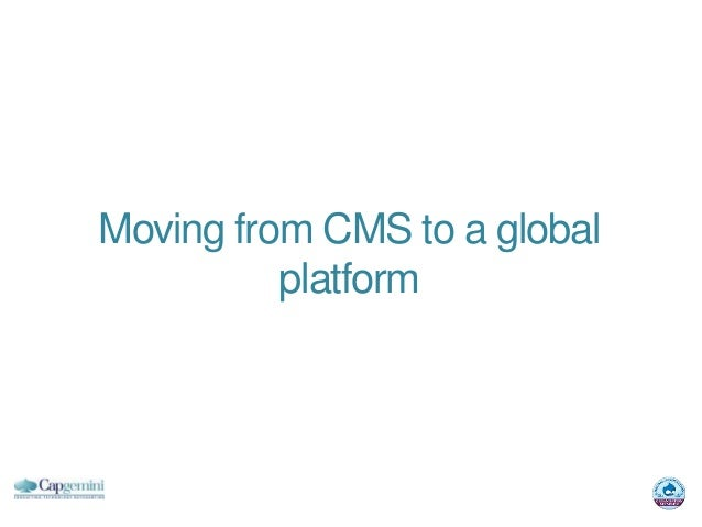 Moving from CMS to a global          platform