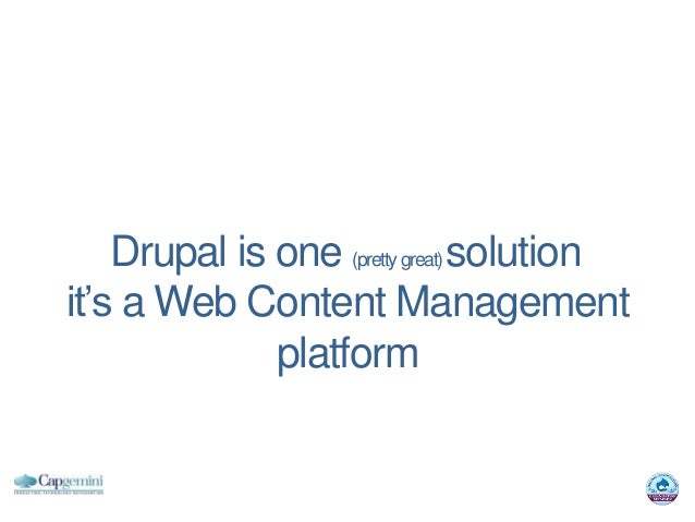 Drupal is one (pretty great) solutionit's a Web Content Management              platform