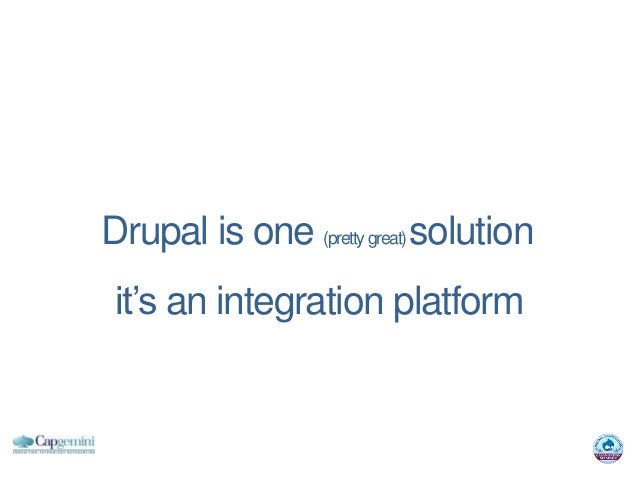 Drupal is one (pretty great) solution it's an integration platform