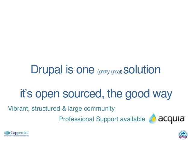 Drupal is one (pretty great) solution    it's open sourced, the good wayVibrant, structured & large community             ...