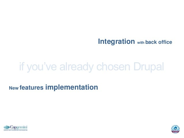 Integration with back office   if you've already chosen DrupalNew features   implementation