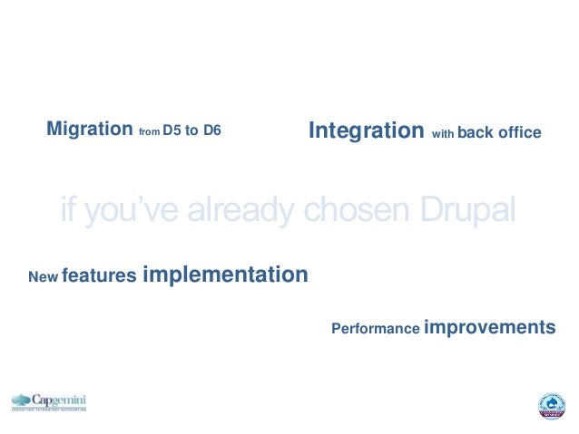 Migration from D5 to D6        Integration with back office   if you've already chosen DrupalNew features   implementation...