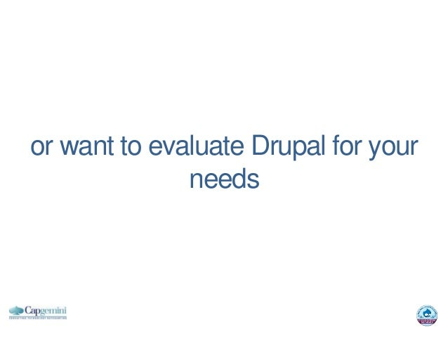 or want to evaluate Drupal for your              needs