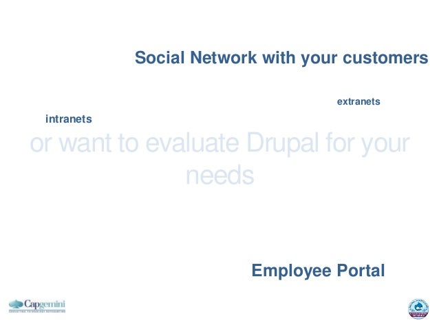 Social Network with your customers                                    extranets intranetsor want to evaluate Drupal for yo...
