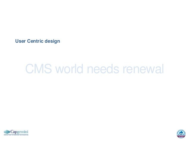 User Centric design    CMS world needs renewal