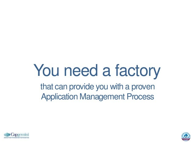 You need a factory that can provide you with a proven Application Management Process
