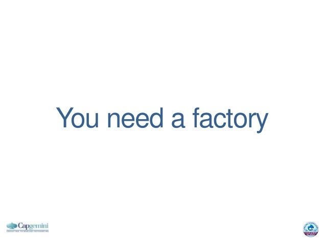 You need a factory