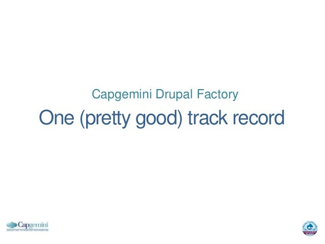 Capgemini Drupal FactoryOne (pretty good) track record