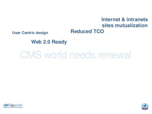 Internet & intranets                                    sites mutualizationUser Centric design       Reduced TCO          ...