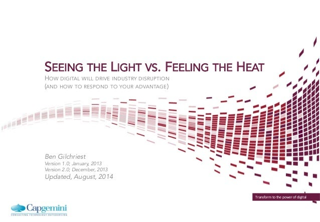 Transform	   to	   the	   power	   of	   digital	    SEEING THE LIGHT VS. FEELING THE HEAT HOW DIGITAL WILL DRIVE INDUSTRY...