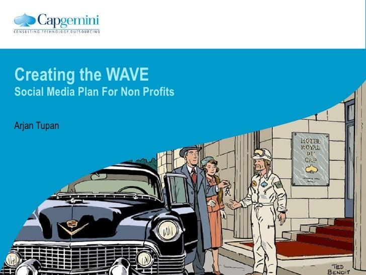 Creating the WAVE Social Media Plan For Non Profits Arjan Tupan