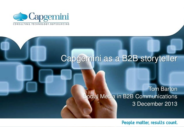 Capgemini as a B2B storyteller  Tom Barton Social Media in B2B Communications 3 December 2013
