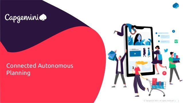 1© Capgemini 2019. All rights reserved |Capgemini's Connected Autonomous Planning | Kinexions'19 | 16 October 2019 Connect...