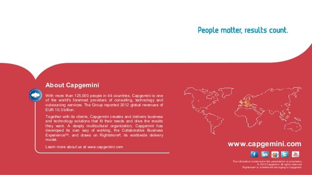 About Capgemini With more than 125,000 people in 44 countries, Capgemini is one of the world's foremost providers of consu...