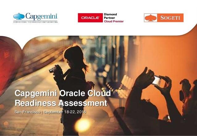 Capgemini Oracle Cloud Readiness Assessment San Francisco | September 18-22, 2016
