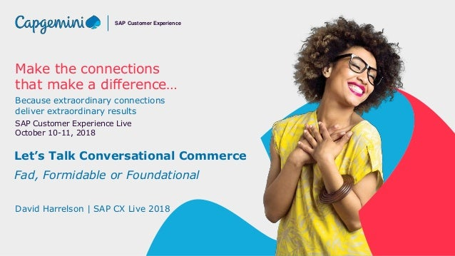 Make the connections that make a difference… Because extraordinary connections deliver extraordinary results SAP Customer ...