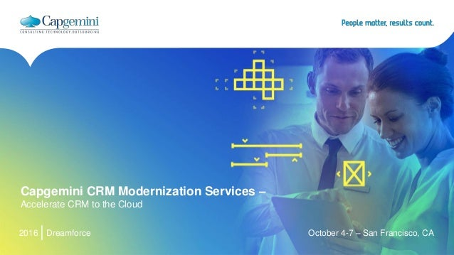 October 4-7 – San Francisco, CA2016 Dreamforce Capgemini CRM Modernization Services – Accelerate CRM to the Cloud